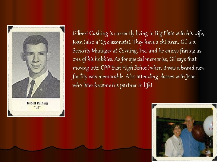 Gilbert Cushing is currently living in Big Flats with his wife, Joan (also a