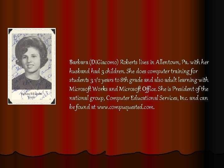 Barbara (Di. Giacomo) Roberts lives in Allentown, Pa. with her husband had 3 children.