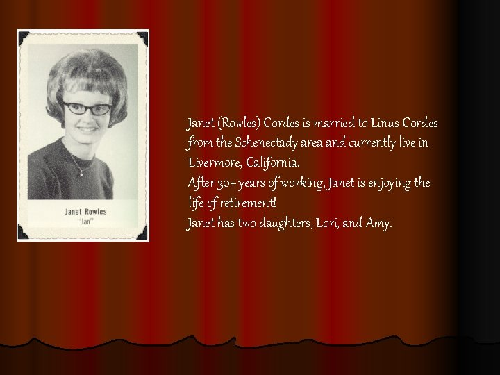 Janet (Rowles) Cordes is married to Linus Cordes from the Schenectady area and currently