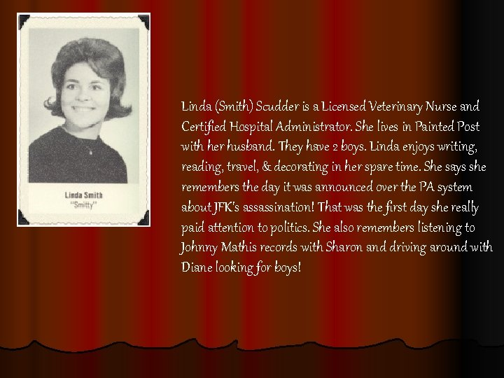 Linda (Smith) Scudder is a Licensed Veterinary Nurse and Certified Hospital Administrator. She lives