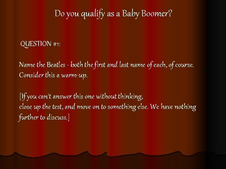 Do you qualify as a Baby Boomer? QUESTION #1: Name the Beatles -