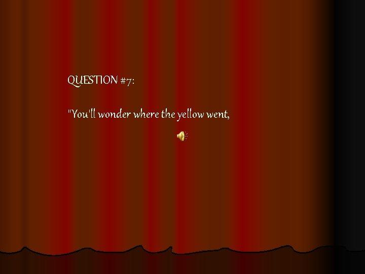 QUESTION #7: