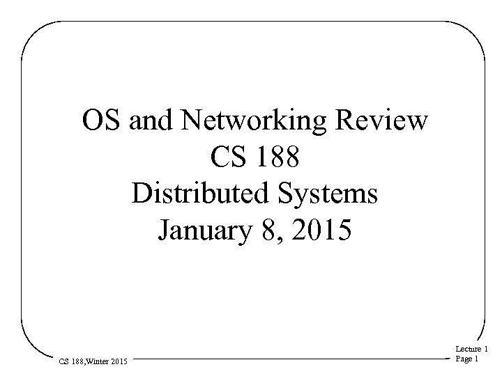 OS and Networking Review CS 188 Distributed Systems January 8, 2015 CS 188, Winter