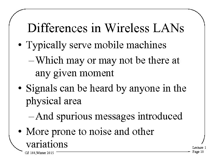 Differences in Wireless LANs • Typically serve mobile machines – Which may or may