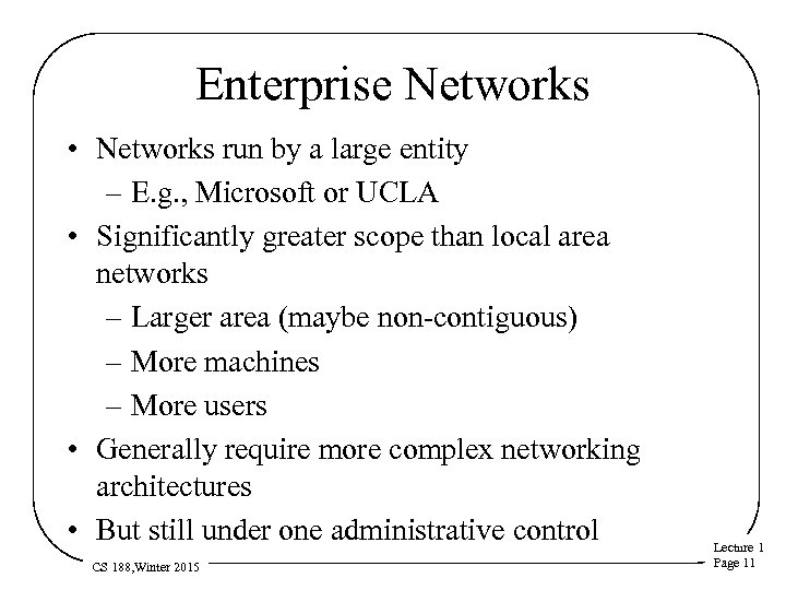 Enterprise Networks • Networks run by a large entity – E. g. , Microsoft