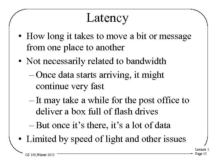 Latency • How long it takes to move a bit or message from one