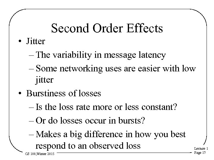 Second Order Effects • Jitter – The variability in message latency – Some networking