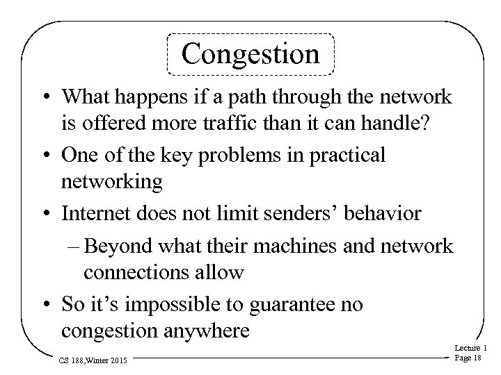 Congestion • What happens if a path through the network is offered more traffic