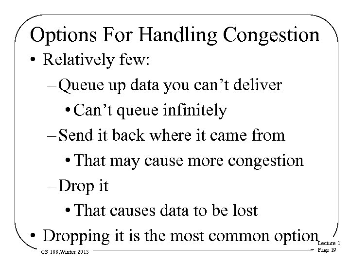Options For Handling Congestion • Relatively few: – Queue up data you can't deliver