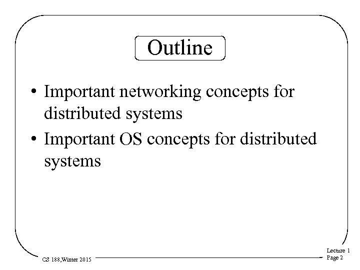 Outline • Important networking concepts for distributed systems • Important OS concepts for distributed