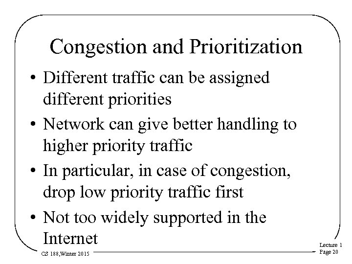 Congestion and Prioritization • Different traffic can be assigned different priorities • Network can