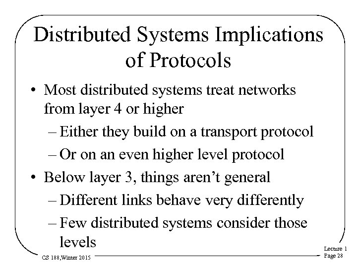 Distributed Systems Implications of Protocols • Most distributed systems treat networks from layer 4