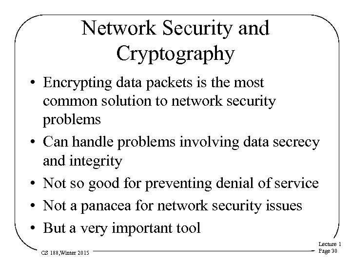 Network Security and Cryptography • Encrypting data packets is the most common solution to