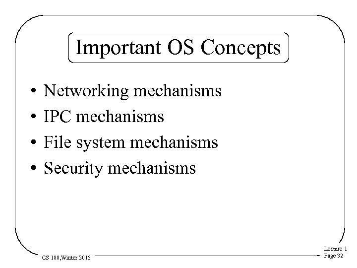 Important OS Concepts • • Networking mechanisms IPC mechanisms File system mechanisms Security mechanisms