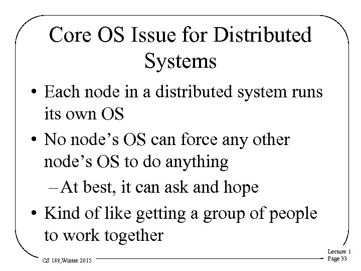 Core OS Issue for Distributed Systems • Each node in a distributed system runs