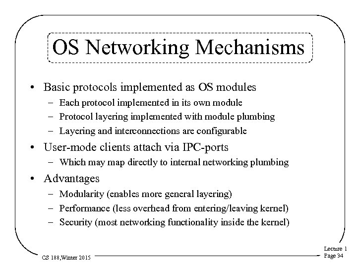 OS Networking Mechanisms • Basic protocols implemented as OS modules – Each protocol implemented