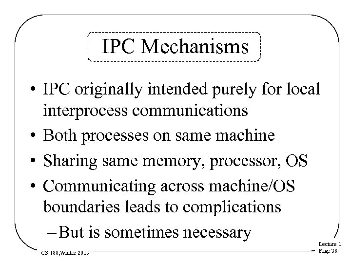 IPC Mechanisms • IPC originally intended purely for local interprocess communications • Both processes
