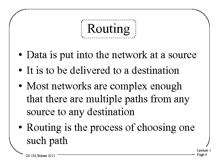 Routing • Data is put into the network at a source • It is