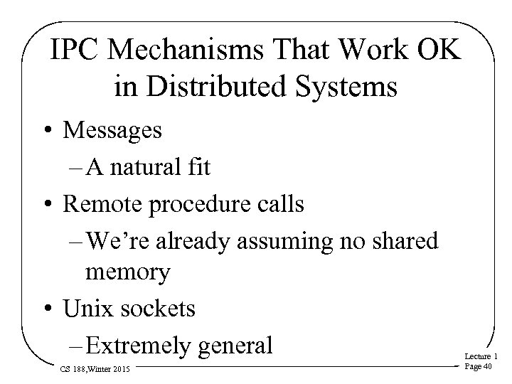 IPC Mechanisms That Work OK in Distributed Systems • Messages – A natural fit