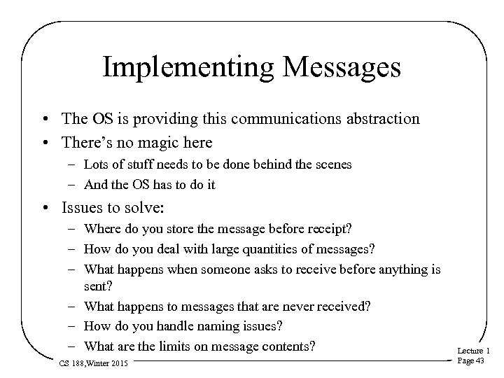 Implementing Messages • The OS is providing this communications abstraction • There's no magic