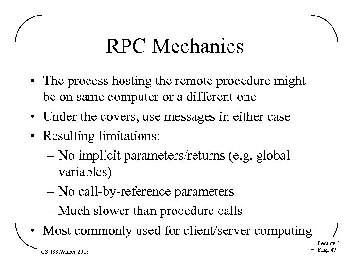 RPC Mechanics • The process hosting the remote procedure might be on same computer