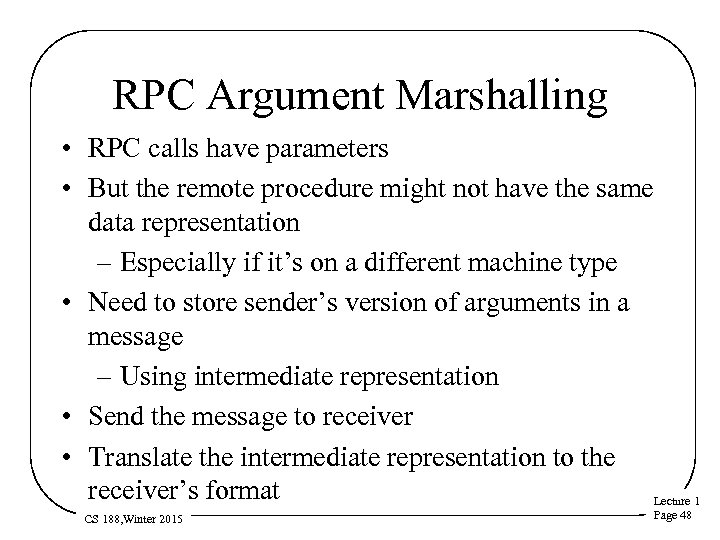 RPC Argument Marshalling • RPC calls have parameters • But the remote procedure might