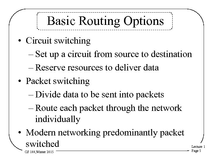 Basic Routing Options • Circuit switching – Set up a circuit from source to
