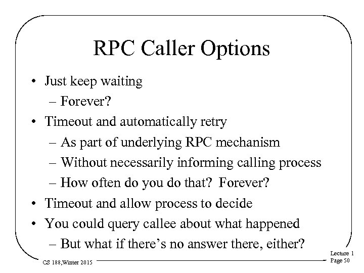 RPC Caller Options • Just keep waiting – Forever? • Timeout and automatically retry
