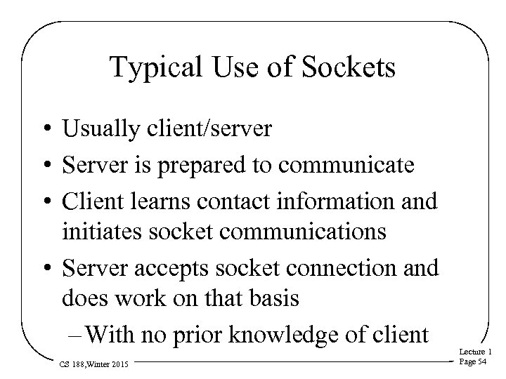 Typical Use of Sockets • Usually client/server • Server is prepared to communicate •