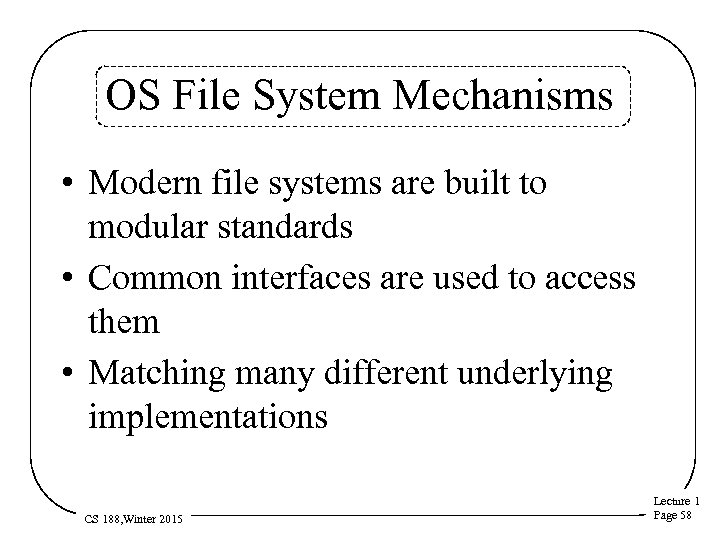 OS File System Mechanisms • Modern file systems are built to modular standards •