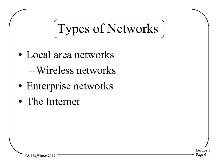 Types of Networks • Local area networks – Wireless networks • Enterprise networks •