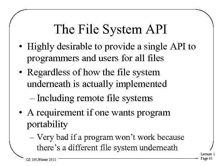 The File System API • Highly desirable to provide a single API to programmers