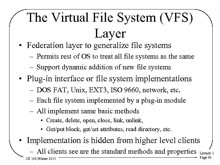 The Virtual File System (VFS) Layer • Federation layer to generalize file systems –