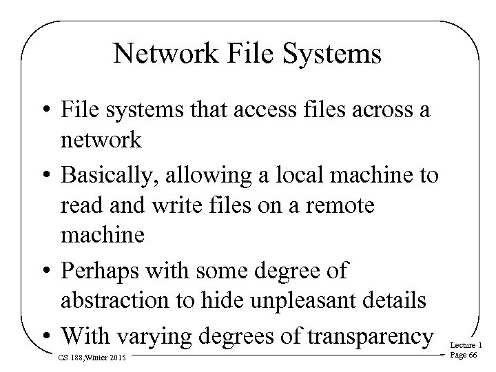 Network File Systems • File systems that access files across a network • Basically,