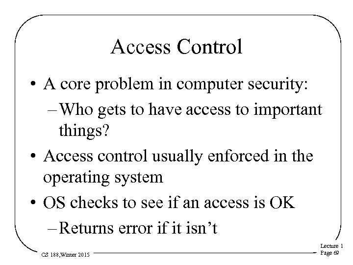 Access Control • A core problem in computer security: – Who gets to have