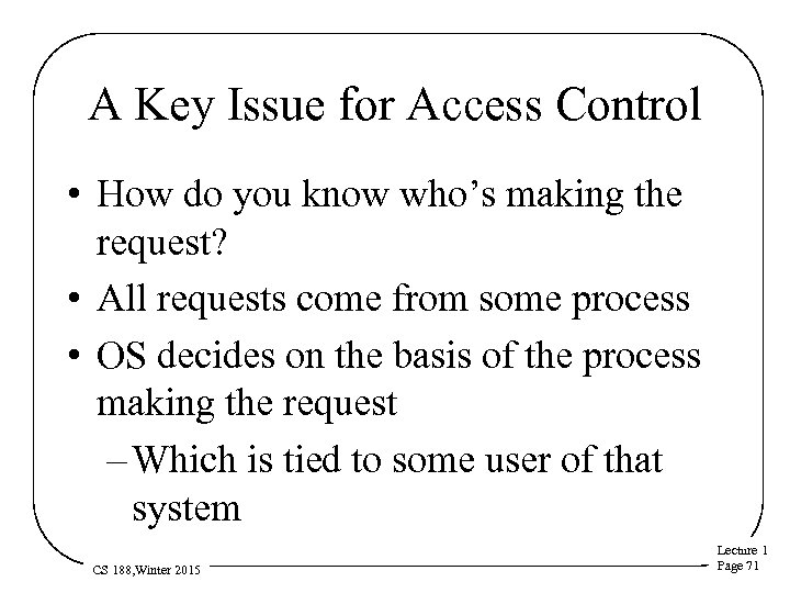 A Key Issue for Access Control • How do you know who's making the