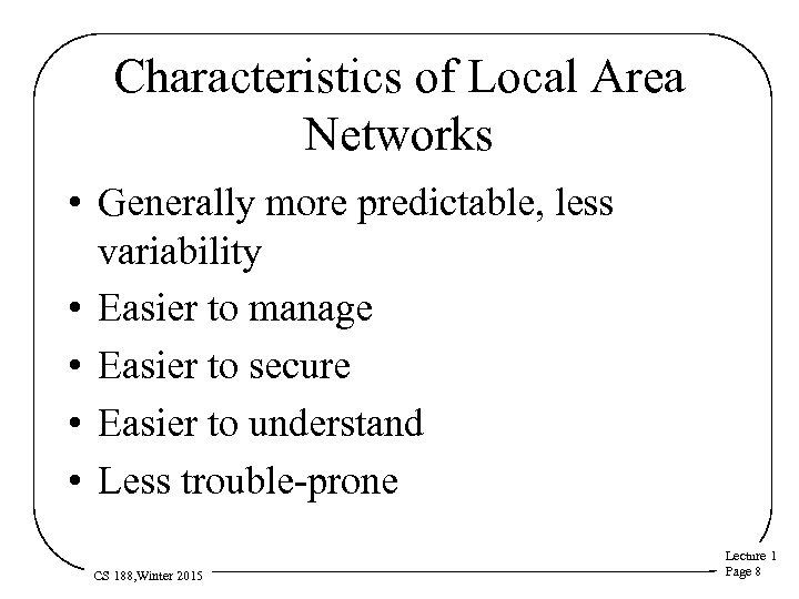 Characteristics of Local Area Networks • Generally more predictable, less variability • Easier to
