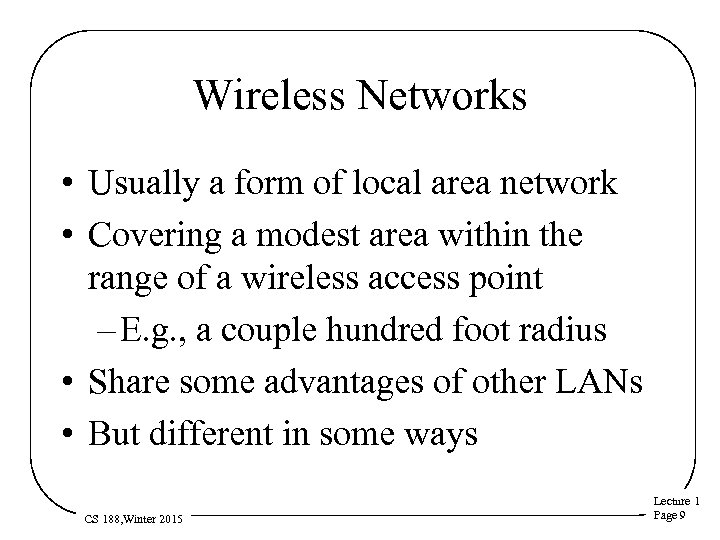 Wireless Networks • Usually a form of local area network • Covering a modest