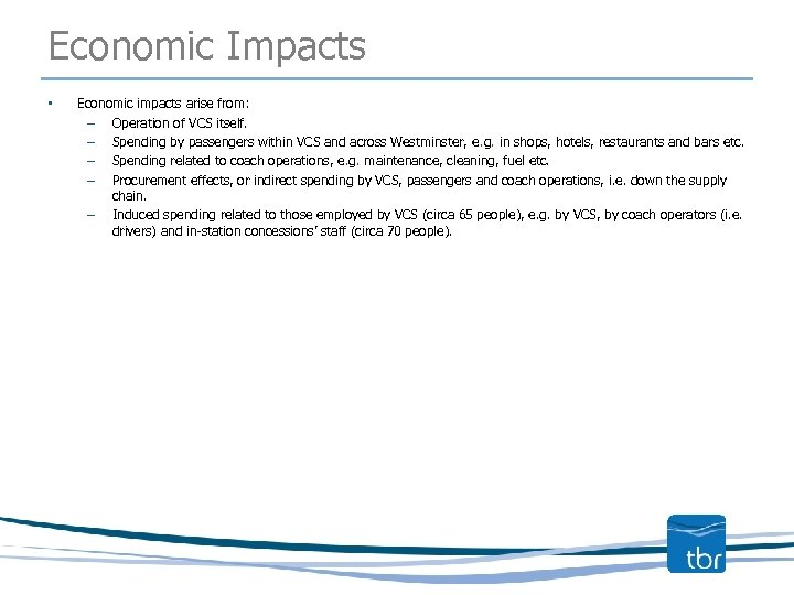Economic Impacts • Economic impacts arise from: – Operation of VCS itself. – Spending