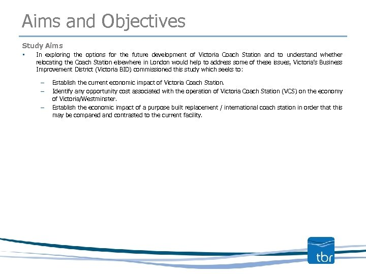 Aims and Objectives Study Aims • In exploring the options for the future development