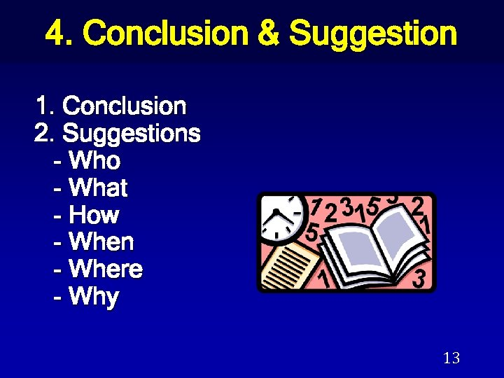 4. Conclusion & Suggestion 1. Conclusion 2. Suggestions - Who - What - How