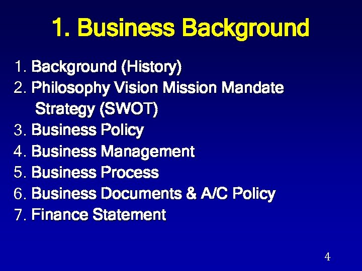 1. Business Background 1. Background (History) 2. Philosophy Vision Mission Mandate Strategy (SWOT) 3.