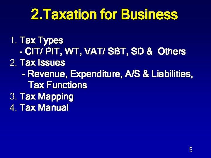 2. Taxation for Business 1. Tax Types - CIT/ PIT, WT, VAT/ SBT, SD