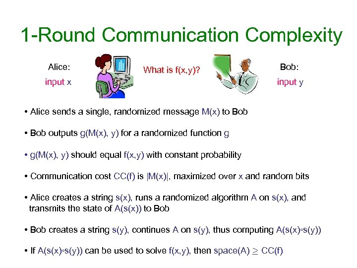 1 -Round Communication Complexity Alice: What is f(x, y)? input x Bob: input y