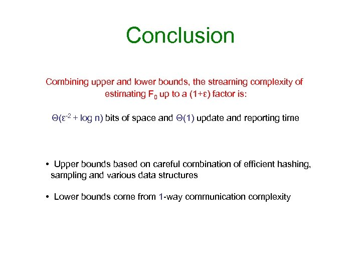 Conclusion Combining upper and lower bounds, the streaming complexity of estimating F 0 up