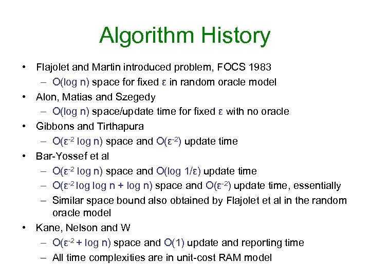 Algorithm History • Flajolet and Martin introduced problem, FOCS 1983 – O(log n) space