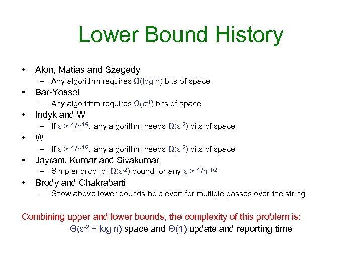 Lower Bound History • Alon, Matias and Szegedy – Any algorithm requires Ω(log n)
