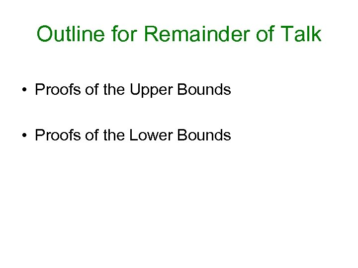 Outline for Remainder of Talk • Proofs of the Upper Bounds • Proofs of