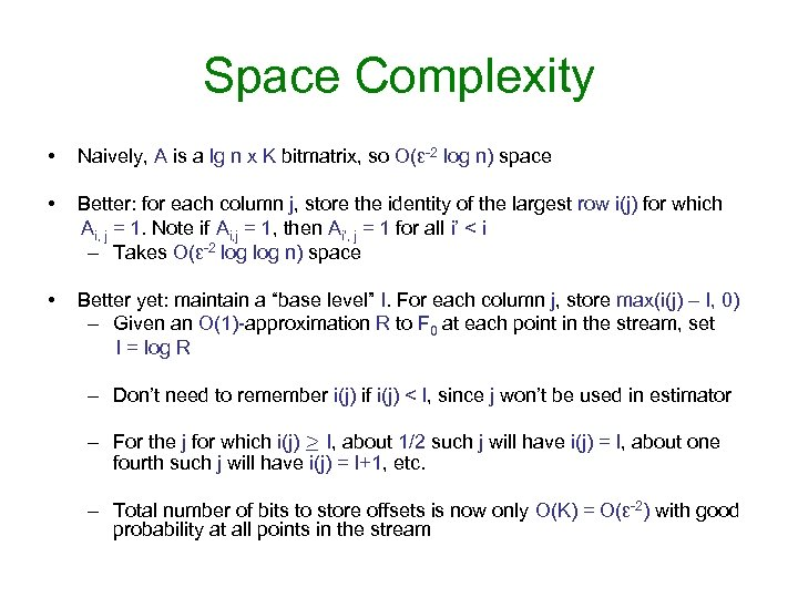 Space Complexity • Naively, A is a lg n x K bitmatrix, so O(ε-2