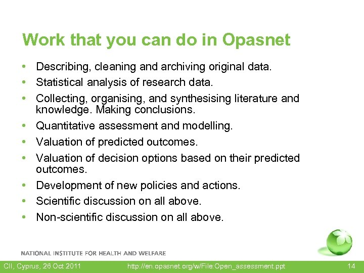 Work that you can do in Opasnet • Describing, cleaning and archiving original data.